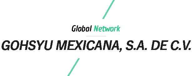 GOHSYU MEXICANA , S.A. DE C.V. ゴーシュー メヒカーナ (GMX)